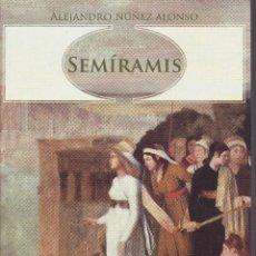 Libros de segunda mano: SEMIRAMIS ALEJANDRO NUÑEZ ALONSO . Lote 111449347
