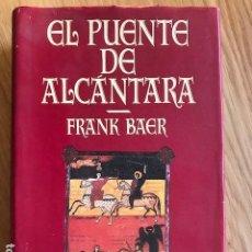 Libros de segunda mano: EL PUENTE DE ALCÁNTARA. FRANK BAER. EDHASA. 1991.. Lote 112894555