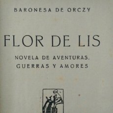 Libros de segunda mano: BARONESA DE ORCZY FLOR DE LIS NOVELA DE AVENTURAS, GUERRAS Y AMORES. Lote 113090371