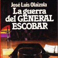 Libros de segunda mano: LA GUERRA DEL GENERAL ESCOBAR. JOSÉ LUIS OLAIZOLA. PREMIO PLANETA 1983. Lote 113515915