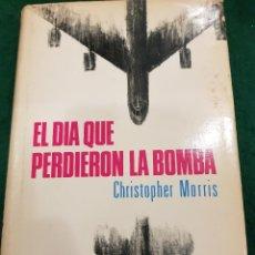 Libros de segunda mano: EL DÍA QUE PERDIERON LA BOMBA - CHRISTOPHER MORRIS. Lote 113919639