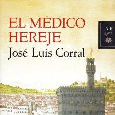 Libros de segunda mano: EL MÉDICO HEREJE. JOSÉ LUIS CORRAL. Lote 114289967