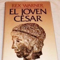 Libros de segunda mano: EL JOVEN CÉSAR; REX WARNER - EDHASA 1989. Lote 114577995