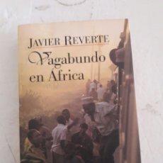 Libros de segunda mano: JAVIER REVERTE. VAGABUNDO EN ÁFRICA. AGUILAR 1998. 494PÁGINAS.. Lote 115574624