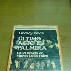Libros de segunda mano: ÚLTIMO ACTO EN PALMIRA, LINDSEY DAVIS, . Lote 116540627