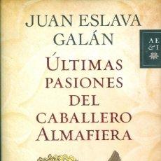 Libros de segunda mano: ÚLTIMAS PASIONES DEL CABALLERO ALMAFIERA - JUAN ESLAVA GALÁN. Lote 116570267