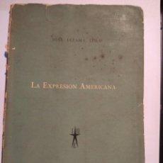 Libros de segunda mano: JOSÉ LEZAMA LIMA LA EXPRESIÓN AMERICANA PRIMERA EDICIÓN FIRMADA Y DEDICADA AL GRAN VIRGILIO PIÑERA 1. Lote 116874707