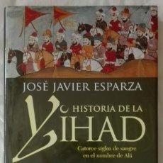 Libros de segunda mano: LA HISTORIA DE LA YIHAD.JOSE JAVIER ESPARZA.AUTOGRAFIADO POR EL AUTOR.. Lote 116977343