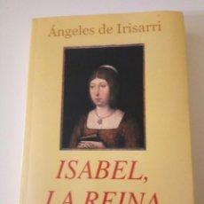 Libros de segunda mano: ISABEL, LA REINA, DE ANGELES IRISARRI. Lote 117579267