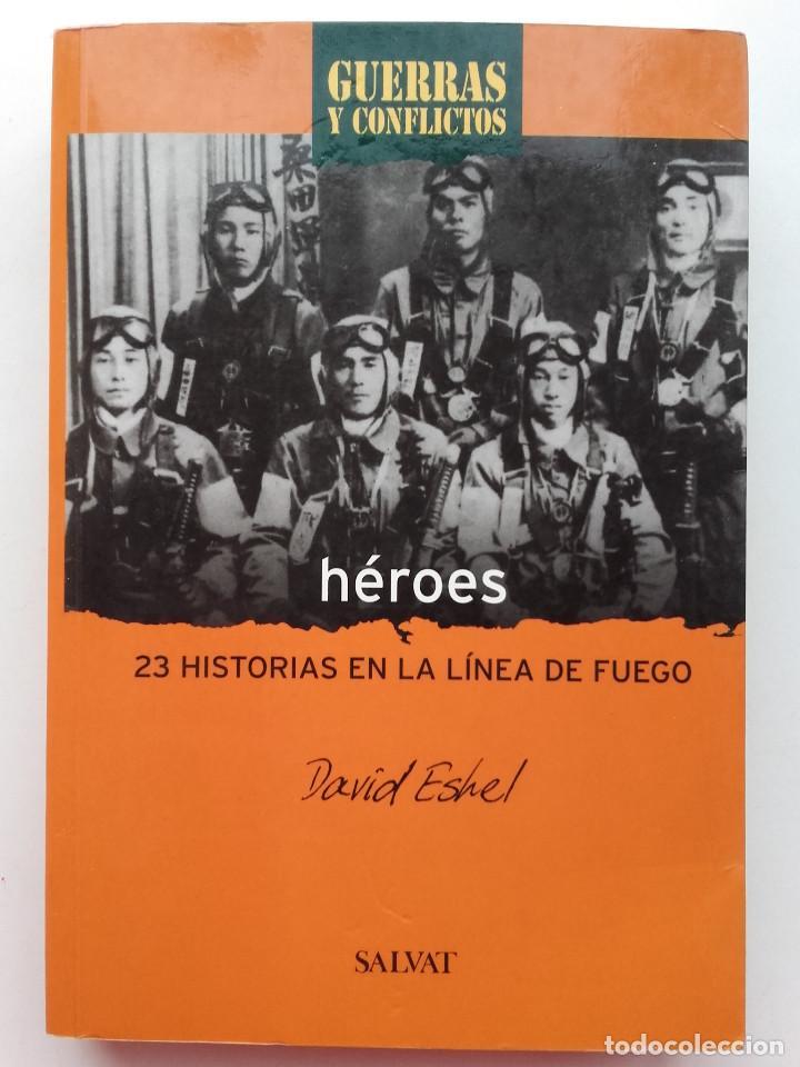 HÉROES. 23 HISTORIAS EN LA LÍNEA DE FUEGO - DAVID ESHEL - SALVAT - 2001 (Libros de Segunda Mano (posteriores a 1936) - Literatura - Narrativa - Novela Histórica)