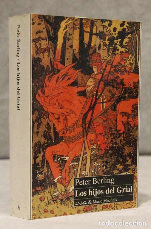 LOS HIJOS DEL GRIAL,PETER BERLING,EDITORIAL ANAYA,1994 (Libros de Segunda Mano (posteriores a 1936) - Literatura - Narrativa - Novela Histórica)