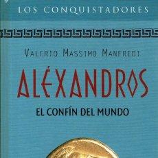 Libros de segunda mano: VALERIO MASSIMO MANFREDI - ALEXANDROS. EL CONFIN DEL MUNDO. TAPA DURA. Lote 122173063