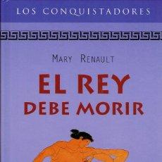 Libros de segunda mano: MARY RENAULT - EL REY DEBE MORIR. TAPA DURA. Lote 122173527