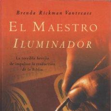 Libros de segunda mano: EL MAESTRO ILUMINADOR.LA TERRIBLE HEREJIA DE IMPULSAR LA TRADUCCIÓN DE LA BIBLIA. BRENDA RICKMAN. Lote 122274347