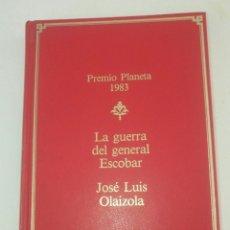 Libros de segunda mano: LIBRO LA GUERRA DEL GENERAL ESCOBAR JOSE LUIS OLAIZOLA PREMIO PLANETA 1983. Lote 124035947