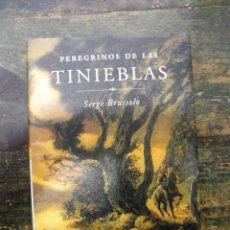 Libros de segunda mano: PEREGRINOS DE LAS TINIEBLAS; SERGE BRUSSOLO; MARTÍNEZ ROCA, 2002; 9788427027572. Lote 125392207
