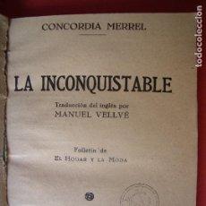 Libros de segunda mano: CONCORDIA MERREL.-LA INCONQUISTABLE.-MANUEL VELLVÉ.-EL HOGAR Y LA MODA.-AÑO 1930.. Lote 127646051