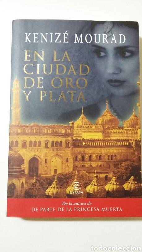 EN LA CIUDAD DE ORO Y PLATA. KENIZÉ MOURAD. 2010 (Libros de Segunda Mano (posteriores a 1936) - Literatura - Narrativa - Novela Histórica)