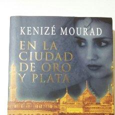 Libros de segunda mano: EN LA CIUDAD DE ORO Y PLATA. KENIZÉ MOURAD. 2010. Lote 127886042
