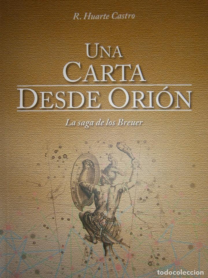 UNA CARTA DESDE ORION LA SAGA DE LOS BREUER HUARTE CASTRO 2016 (Libros de Segunda Mano (posteriores a 1936) - Literatura - Narrativa - Novela Histórica)