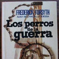 Libros de segunda mano: LOS PERROS DE LA GUERRA. FREDERICK FORSYTH. 4ª EDICIÓN - 1975. Lote 130124831