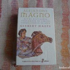 Libros de segunda mano: ALEJANDRO MAGNO - GISBERT HAEFS (EDHASA NARRATIVAS HISTORICAS) - TAPA DURA. Lote 130565818