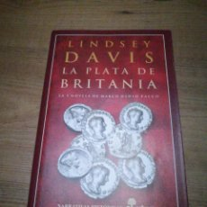 Libros de segunda mano: LA PLATA DE BRITANIA. LINDSEY DAVIS. Lote 130590966