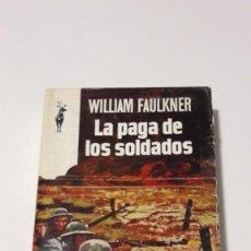 Libros de segunda mano: LA PAGA DE LOS SOLDADOS - WILLIAM FAULKNER - 1968. Lote 130630274