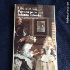 Libros de segunda mano: PAVANA PARA UNA INFANTA DIFUNTA. LIBRES MONIKOVA. Lote 130878756