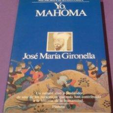 Libros de segunda mano: YO, MAHOMA - JOSÉ MARÍA GIRONELLA (..EN BUEN ESTADO). Lote 131673926