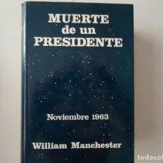 Libros de segunda mano: LIBRO. MUERTE DE UN PRESIDENTE, NOVIEMBRE 1963, DE WILLIAM MANCHESTER.. Lote 132520262
