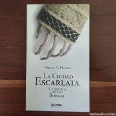 Libros de segunda mano: LA CIUDAD ESCARLATA LA NOVELA DE LOS BORGIA - HELLA S. HAASSE - EL PAIS - NOVELA HISTORICA. Lote 132841298