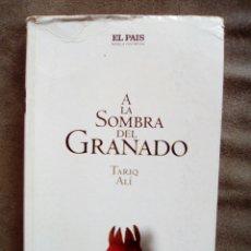 Libros de segunda mano: A LA SOMBRA DEL GRANADO DE TARIQ ALI NOVELAS HISTÓRICA DE EL PAÍS 2005. Lote 133217162