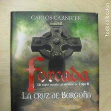 Libros de segunda mano: FORCADA. LA CRUZ DE BORGOÑA CARLOS CARNICER LA ESFERA (2008) 340PP. Lote 137746954