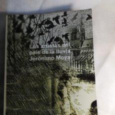 Libros de segunda mano: LOS ARTISTAS DEL PAÍS DE LA LLUVIA, POR JERÓNIMO MOYA, 2011, SIN ISBN. Lote 137806750
