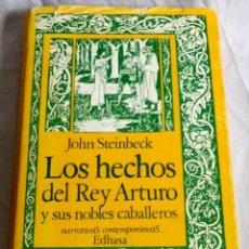 Libros de segunda mano: LOS HECHOS DEL REY ARTURO Y SUS NOBLES CABALLEROS; JOHN STEINBECK - EDHASA 1980. Lote 138842326