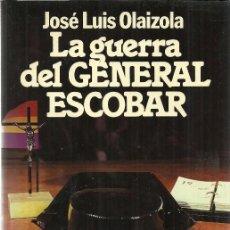 Libros de segunda mano: LA GUERRA DEL GENERAL ESCOBAR - JOSÉ LUIS OLAIZOLA - EDITORIAL PLANETA - PRIMERA EDICIÓN - 1983. Lote 138941898