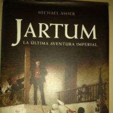 Libros de segunda mano: JARTUM. LA ÚLTIMA AVENTURA IMPERIAL. MICHAEL ASHER. INÉDITA EDITORES. PRIMERA EDICIÓN OCTUBRE 2008.. Lote 139497592