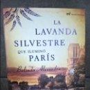 Libros de segunda mano: LA LAVANDA SILVESTRE QUE ILUMINO PARIS. BELINDA ALEXANDRA. M ROCA 2011 PRIMERA EDICION. . Lote 140235722