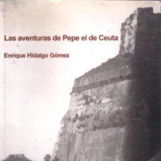 Libros de segunda mano: LAS AVENTURAS DE PEPE EL DE CEUTA . Lote 140502630