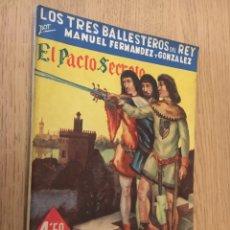 Libros de segunda mano: LOS TRES BALLESTEROS DEL REY. MANUEL FERNANDEZ Y GONZALEZ. EL PACTO SECRETO. GRANDES NOVELISTAS.. Lote 142502422