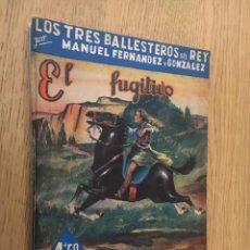 Libros de segunda mano: LOS TRES BALLESTEROS DEL REY. MANUEL FERNANDEZ Y GONZALEZ. EL FUGITIVO. GRANDES NOVELISTAS.. Lote 142502614