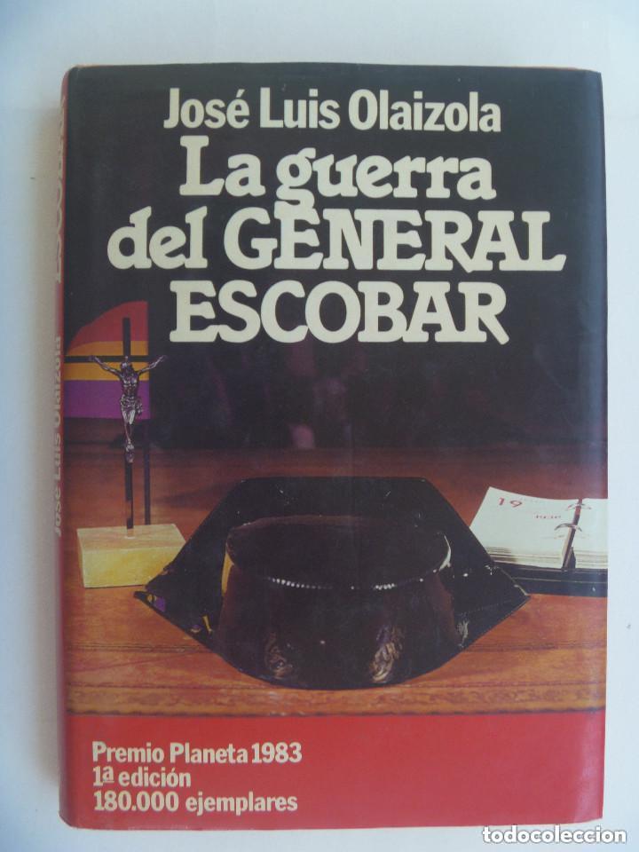 GUERRA CIVIL - GUARDIA CIVIL: LA GUERRA DEL GENERAL ESCOBAR, DE JOSE LUIS OLAIZOLA. 1ª EDICION 1983 (Libros de Segunda Mano (posteriores a 1936) - Literatura - Narrativa - Novela Histórica)