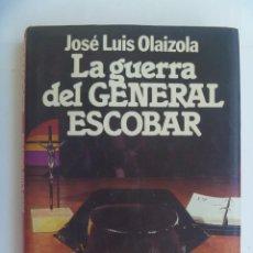 Libros de segunda mano: GUERRA CIVIL - GUARDIA CIVIL: LA GUERRA DEL GENERAL ESCOBAR, DE JOSE LUIS OLAIZOLA. 1ª EDICION 1983. Lote 144569162