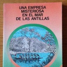 Libros de segunda mano: UNA EMPRESA MISTERIOSA EN EL MAR DE LAS ANTILLAS. JOSÉ MORENO DE FUENTES. Lote 144651410