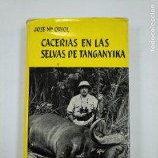Libros de segunda mano: CACERIAS EN LAS SELVAS DE TANGANYIKA. JOSE MARIA ORIOL. EDITORIAL JUVENTUD. TDK353. Lote 144894754