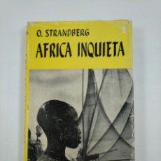 Libros de segunda mano: AFRICA INQUIETA. O. STRANDBERG. EDITORIAL JUVENTUD. TDK353. Lote 144895050