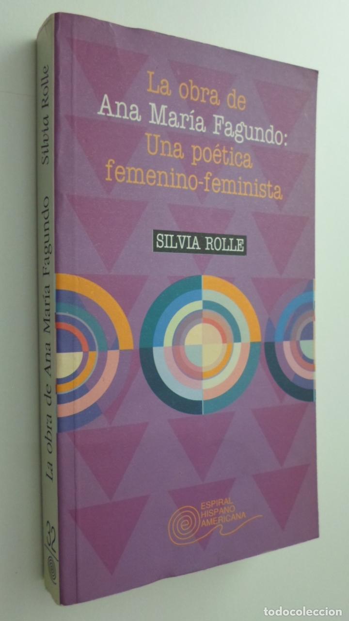 LA OBRA DE ANA MARÍA FAGUNDO, UNA POÉTICA FEMENINO FEMINISTA - ROLLE, SILVIA (Libros de Segunda Mano (posteriores a 1936) - Literatura - Narrativa - Novela Histórica)