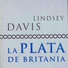 Libros de segunda mano: LA PLATA DE BRITANIA LINDSEY DAVIS.. Lote 145907554