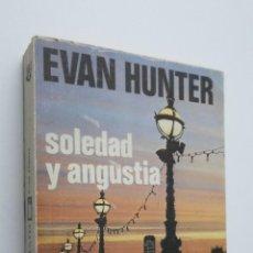 Libros de segunda mano: SOLEDAD Y ANGUSTIA - HUNTER, EVAN. Lote 146054314
